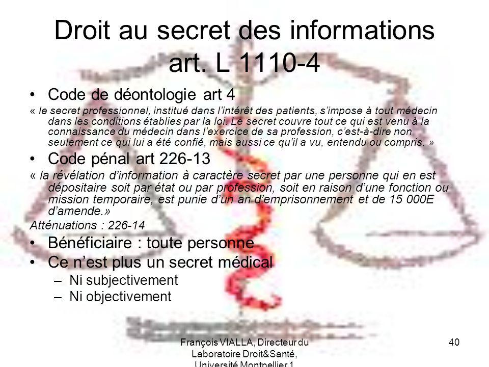 François VIALLA, Directeur du Laboratoire Droit&Santé, Université Montpellier 1 40 Droit au secret des informations art. L 1110-4 Code de déontologie
