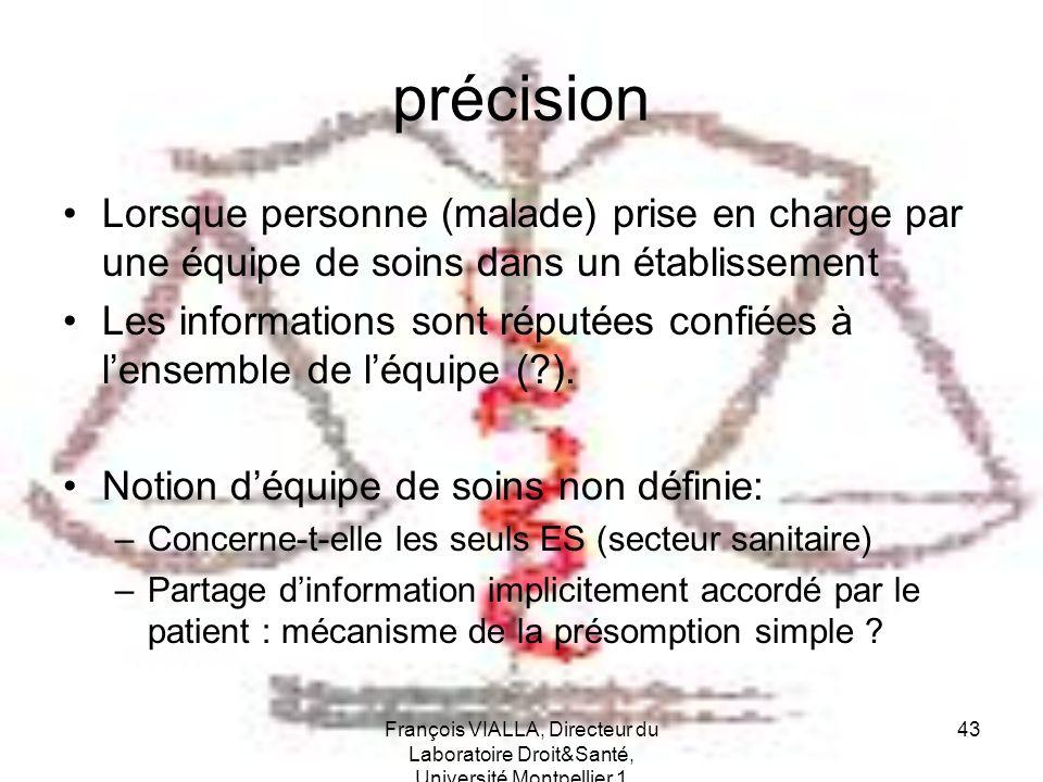 François VIALLA, Directeur du Laboratoire Droit&Santé, Université Montpellier 1 43 précision Lorsque personne (malade) prise en charge par une équipe