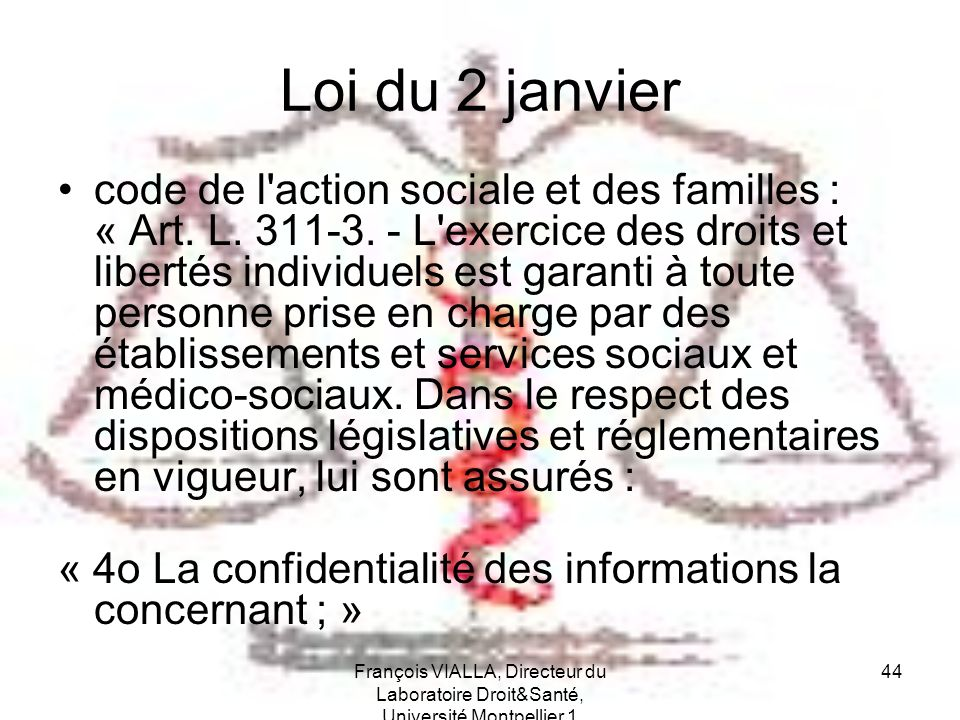 François VIALLA, Directeur du Laboratoire Droit&Santé, Université Montpellier 1 44 Loi du 2 janvier code de l'action sociale et des familles : « Art.