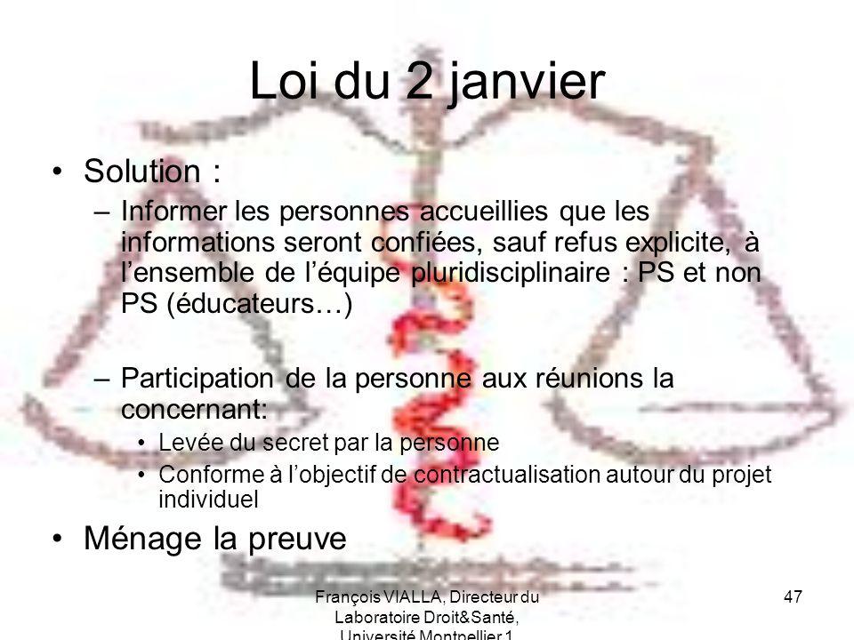 François VIALLA, Directeur du Laboratoire Droit&Santé, Université Montpellier 1 47 Loi du 2 janvier Solution : –Informer les personnes accueillies que
