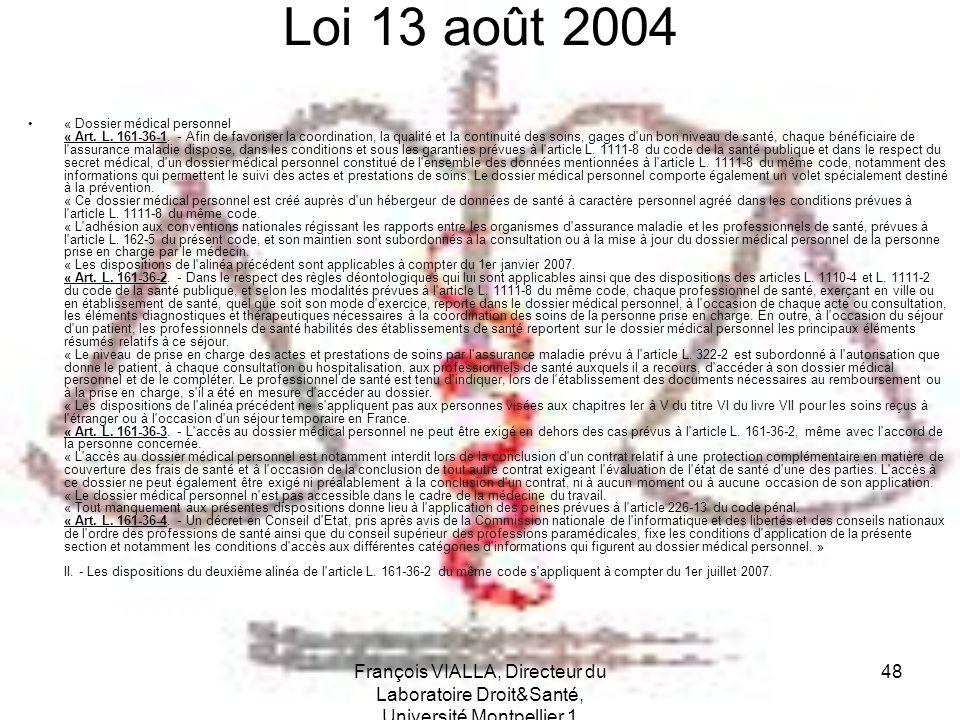 François VIALLA, Directeur du Laboratoire Droit&Santé, Université Montpellier 1 48 Loi 13 août 2004 « Dossier médical personnel « Art. L. 161-36-1. -