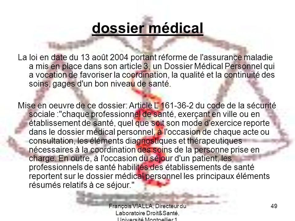 François VIALLA, Directeur du Laboratoire Droit&Santé, Université Montpellier 1 49 dossier médical La loi en date du 13 août 2004 portant réforme de l