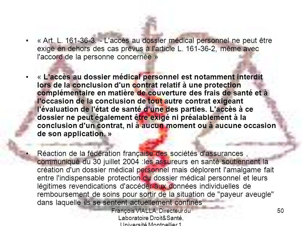 François VIALLA, Directeur du Laboratoire Droit&Santé, Université Montpellier 1 50 « Art. L. 161-36-3. - L'accès au dossier médical personnel ne peut