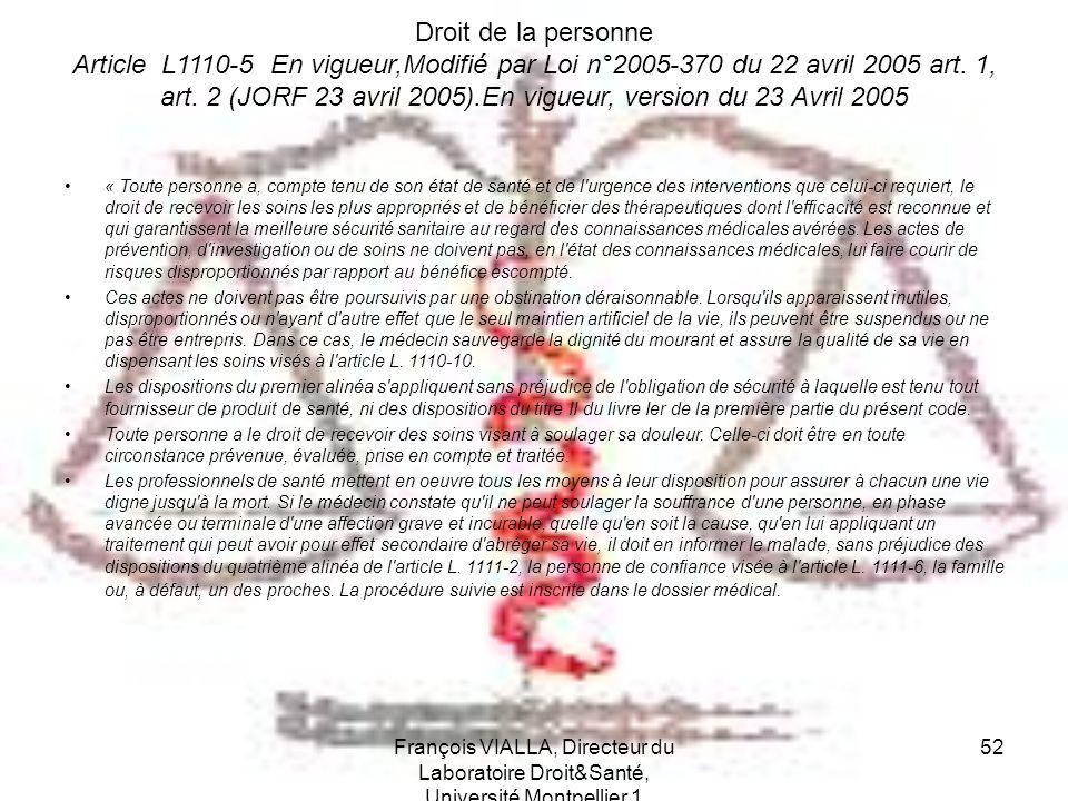 François VIALLA, Directeur du Laboratoire Droit&Santé, Université Montpellier 1 52 Droit de la personne Article L1110-5 En vigueur,Modifié par Loi n°2