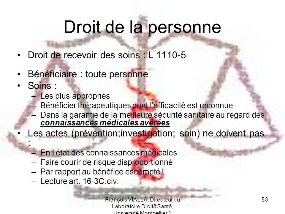 François VIALLA, Directeur du Laboratoire Droit&Santé, Université Montpellier 1 53 Droit de la personne Droit de recevoir des soins : L 1110-5 Bénéfic
