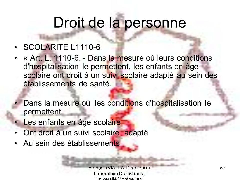 François VIALLA, Directeur du Laboratoire Droit&Santé, Université Montpellier 1 57 Droit de la personne SCOLARITE L1110-6 « Art. L. 1110-6. - Dans la