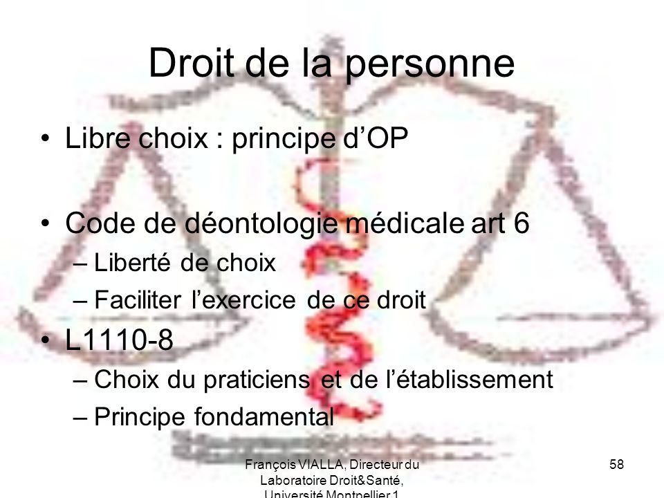 François VIALLA, Directeur du Laboratoire Droit&Santé, Université Montpellier 1 58 Droit de la personne Libre choix : principe dOP Code de déontologie