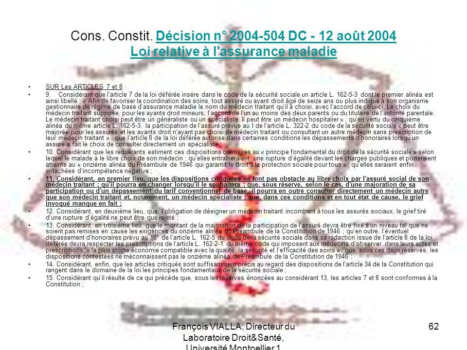 François VIALLA, Directeur du Laboratoire Droit&Santé, Université Montpellier 1 62 Cons. Constit. Décision n° 2004-504 DC - 12 août 2004 Loi relative