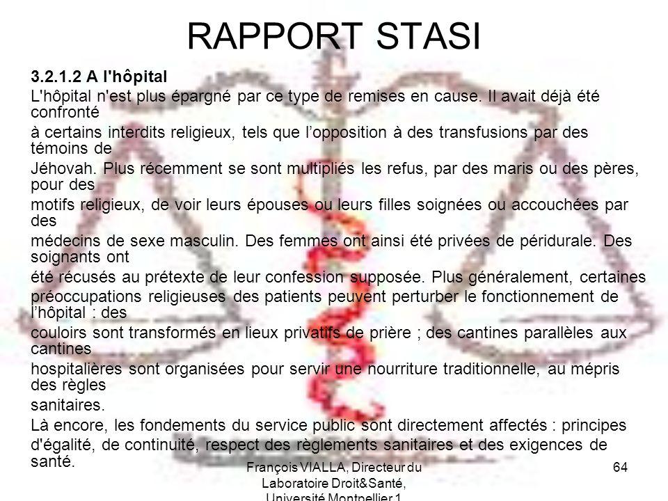 François VIALLA, Directeur du Laboratoire Droit&Santé, Université Montpellier 1 64 RAPPORT STASI 3.2.1.2 A l'hôpital L'hôpital n'est plus épargné par
