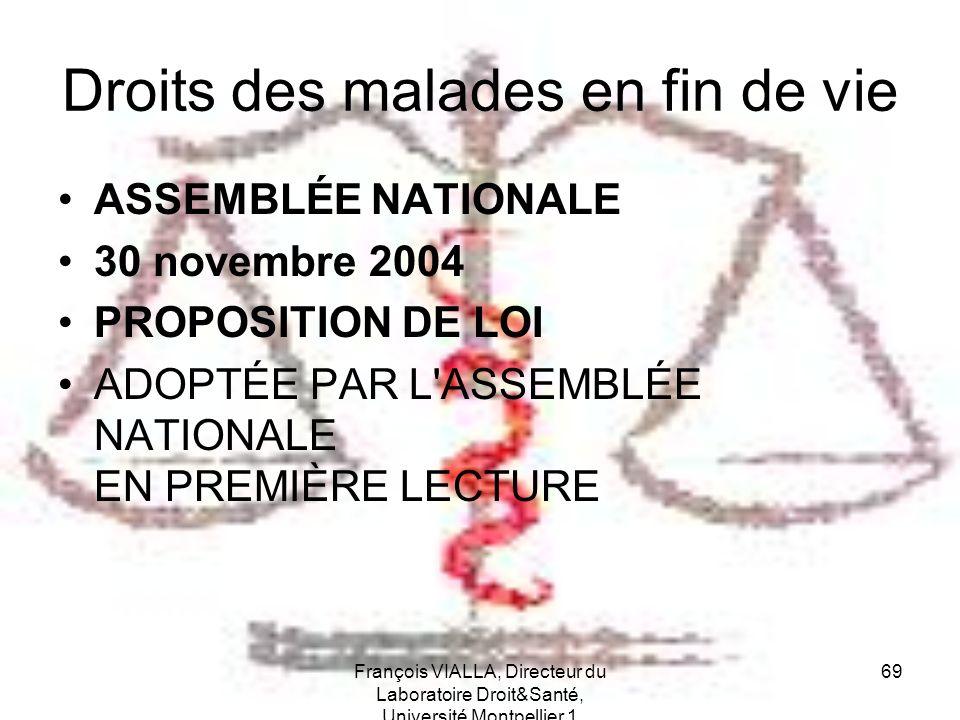 François VIALLA, Directeur du Laboratoire Droit&Santé, Université Montpellier 1 69 Droits des malades en fin de vie ASSEMBLÉE NATIONALE 30 novembre 20