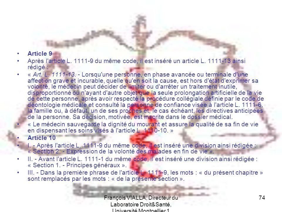 François VIALLA, Directeur du Laboratoire Droit&Santé, Université Montpellier 1 74 Article 9 Après l'article L. 1111-9 du même code, il est inséré un