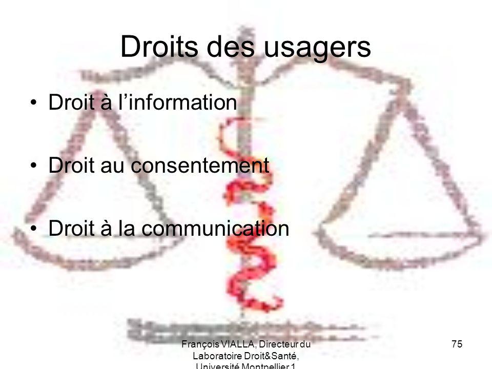 François VIALLA, Directeur du Laboratoire Droit&Santé, Université Montpellier 1 75 Droits des usagers Droit à linformation Droit au consentement Droit