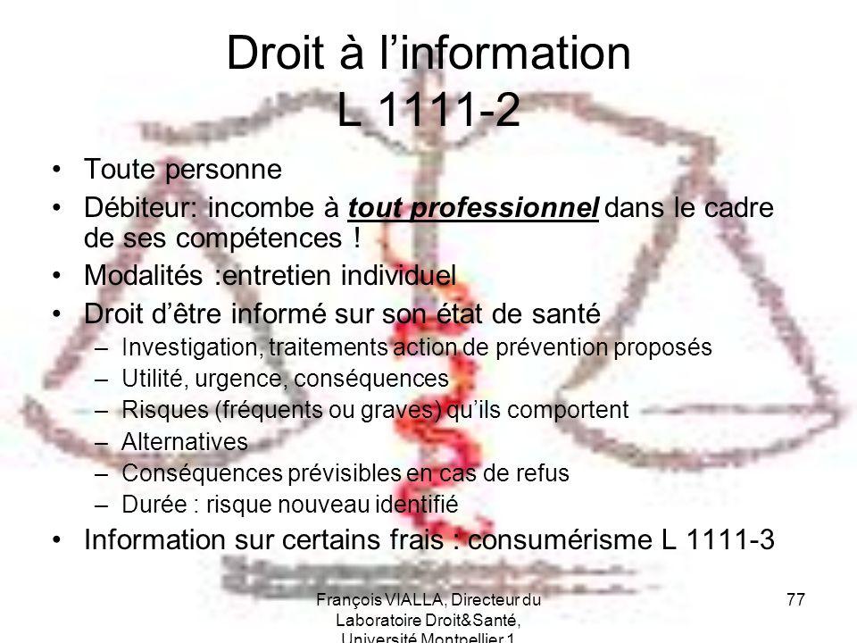 François VIALLA, Directeur du Laboratoire Droit&Santé, Université Montpellier 1 77 Droit à linformation L 1111-2 Toute personne Débiteur: incombe à to