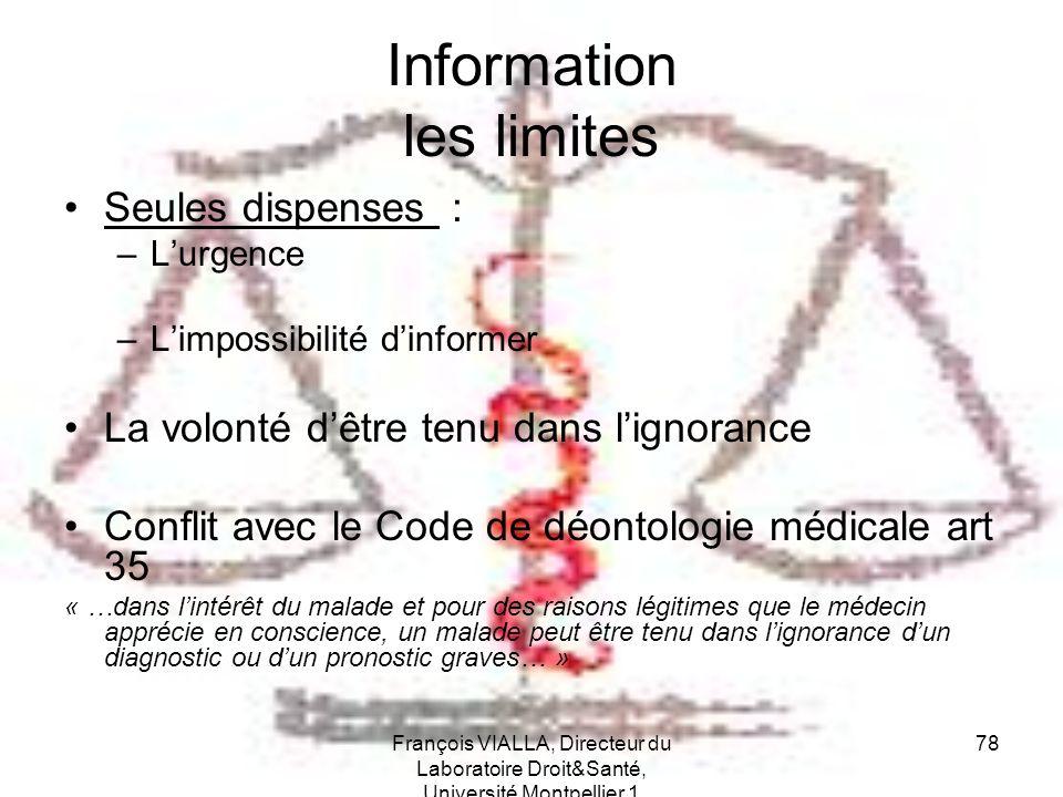 François VIALLA, Directeur du Laboratoire Droit&Santé, Université Montpellier 1 78 Information les limites Seules dispenses : –Lurgence –Limpossibilit