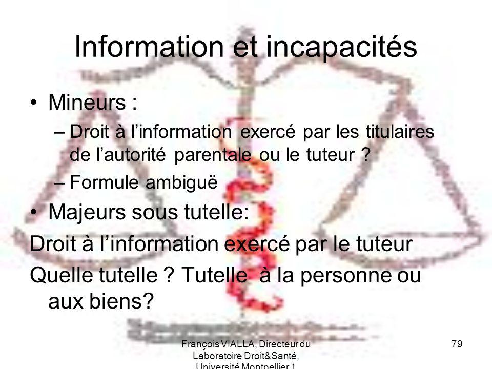 François VIALLA, Directeur du Laboratoire Droit&Santé, Université Montpellier 1 79 Information et incapacités Mineurs : –Droit à linformation exercé p