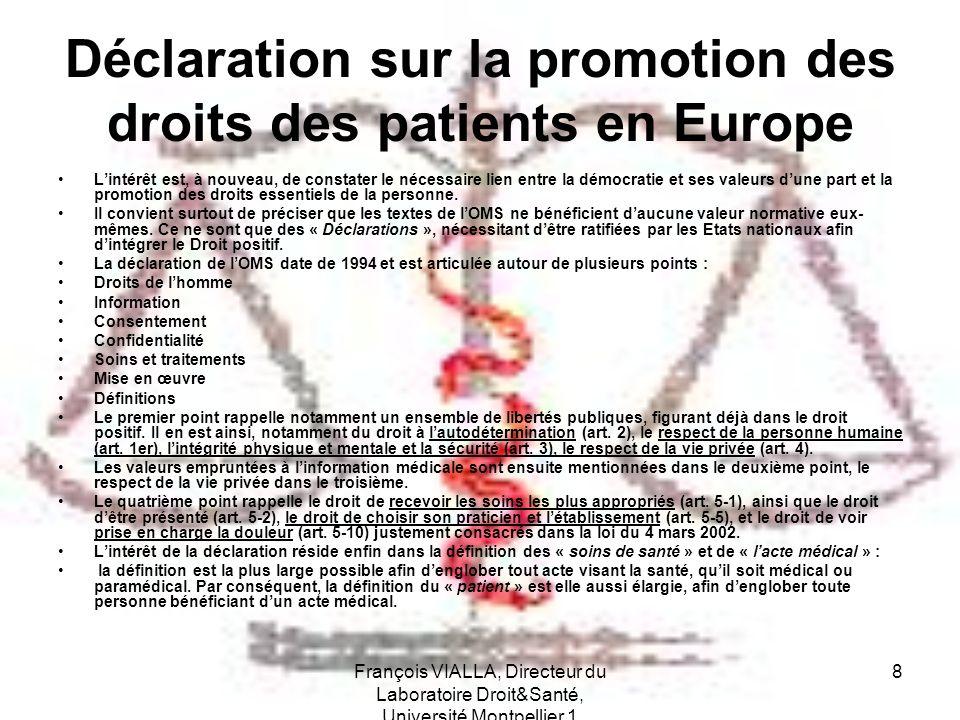 François VIALLA, Directeur du Laboratoire Droit&Santé, Université Montpellier 1 8 Déclaration sur la promotion des droits des patients en Europe Linté