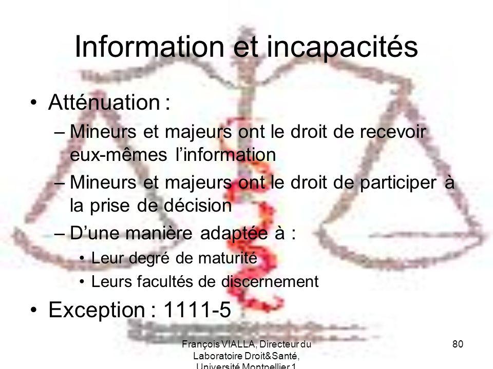 François VIALLA, Directeur du Laboratoire Droit&Santé, Université Montpellier 1 80 Information et incapacités Atténuation : –Mineurs et majeurs ont le