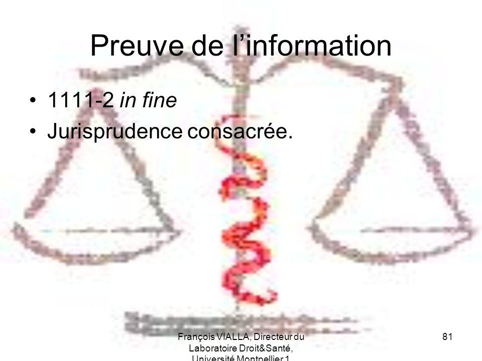 François VIALLA, Directeur du Laboratoire Droit&Santé, Université Montpellier 1 81 Preuve de linformation 1111-2 in fine Jurisprudence consacrée.
