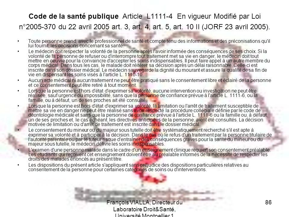 François VIALLA, Directeur du Laboratoire Droit&Santé, Université Montpellier 1 86 Code de la santé publique Article L1111-4 En vigueur Modifié par Lo