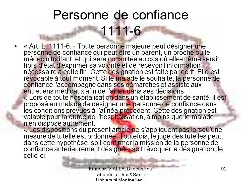 François VIALLA, Directeur du Laboratoire Droit&Santé, Université Montpellier 1 92 Personne de confiance 1111-6 « Art. L. 1111-6. - Toute personne maj