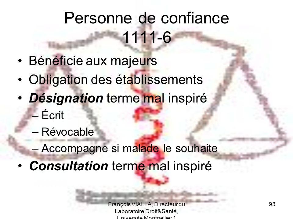 François VIALLA, Directeur du Laboratoire Droit&Santé, Université Montpellier 1 93 Personne de confiance 1111-6 Bénéficie aux majeurs Obligation des é