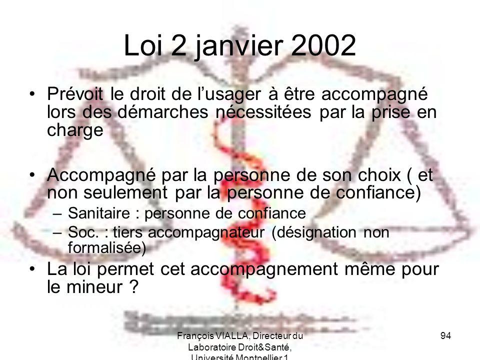 François VIALLA, Directeur du Laboratoire Droit&Santé, Université Montpellier 1 94 Loi 2 janvier 2002 Prévoit le droit de lusager à être accompagné lo