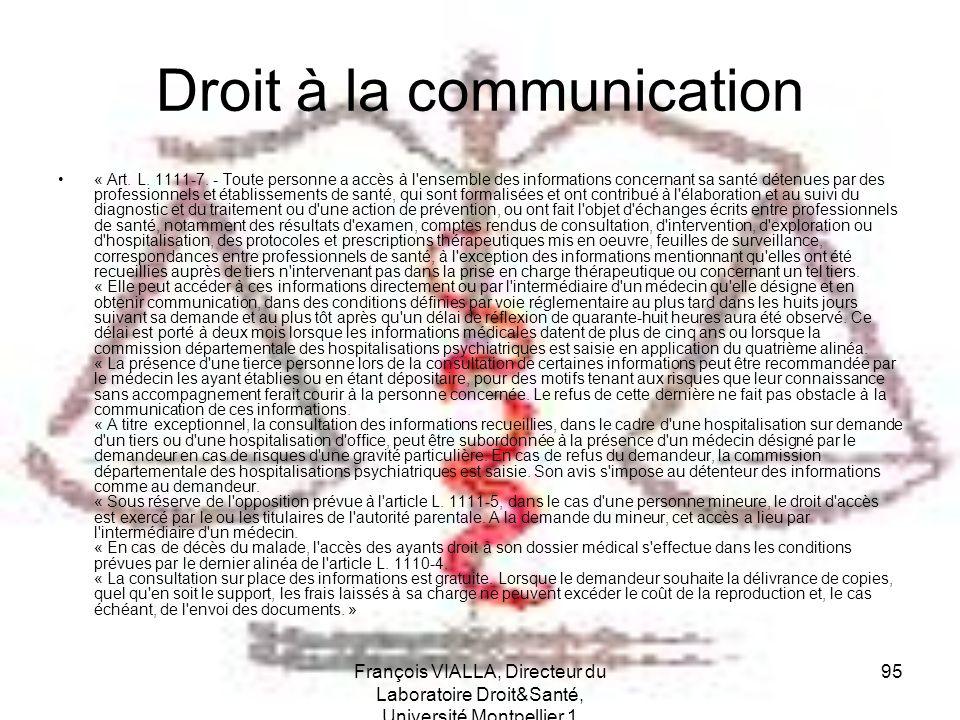 François VIALLA, Directeur du Laboratoire Droit&Santé, Université Montpellier 1 95 Droit à la communication « Art. L. 1111-7. - Toute personne a accès