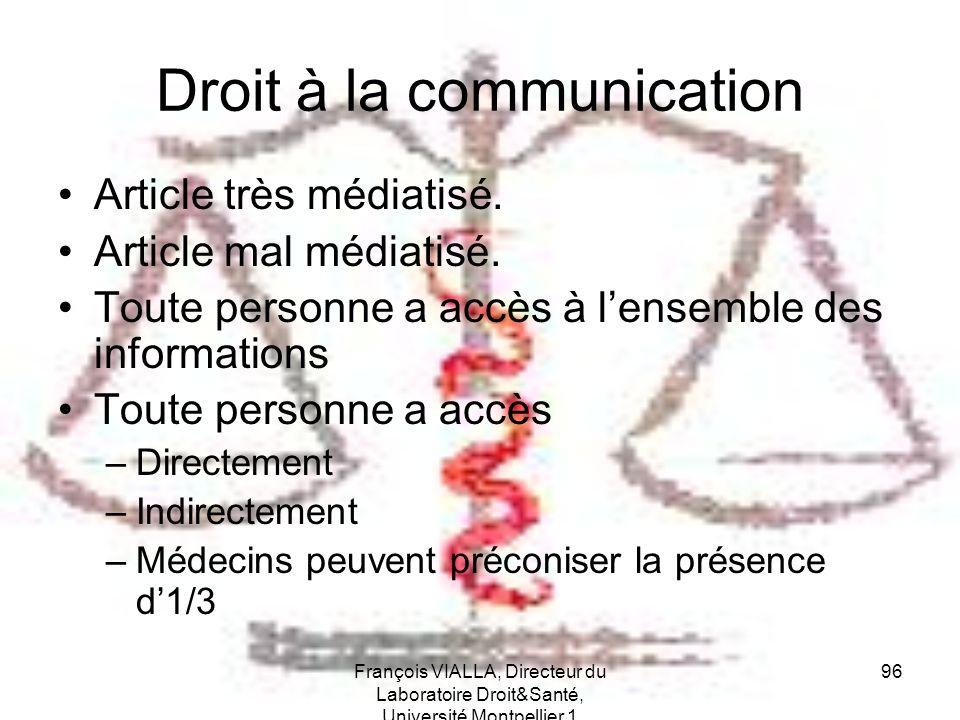 François VIALLA, Directeur du Laboratoire Droit&Santé, Université Montpellier 1 96 Droit à la communication Article très médiatisé. Article mal médiat