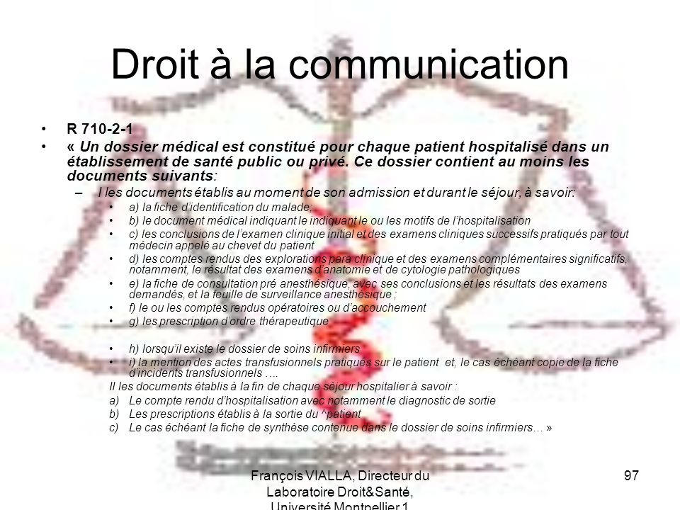 François VIALLA, Directeur du Laboratoire Droit&Santé, Université Montpellier 1 97 Droit à la communication R 710-2-1 « Un dossier médical est constit
