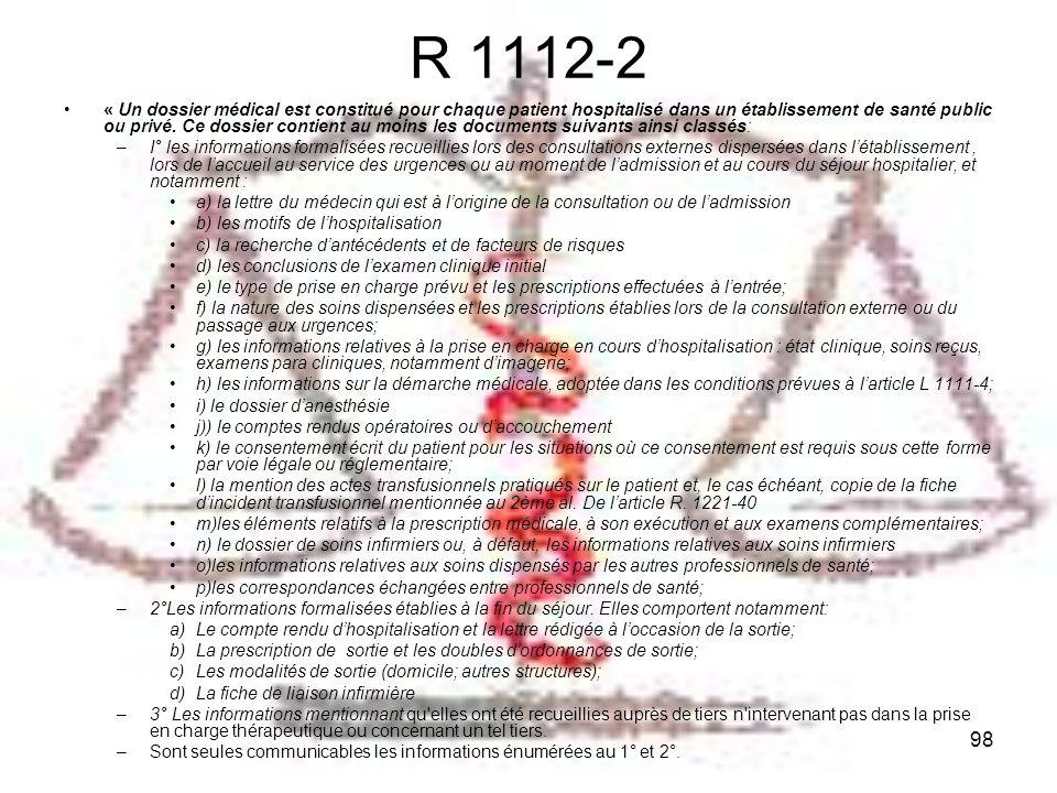 98 R 1112-2 « Un dossier médical est constitué pour chaque patient hospitalisé dans un établissement de santé public ou privé. Ce dossier contient au