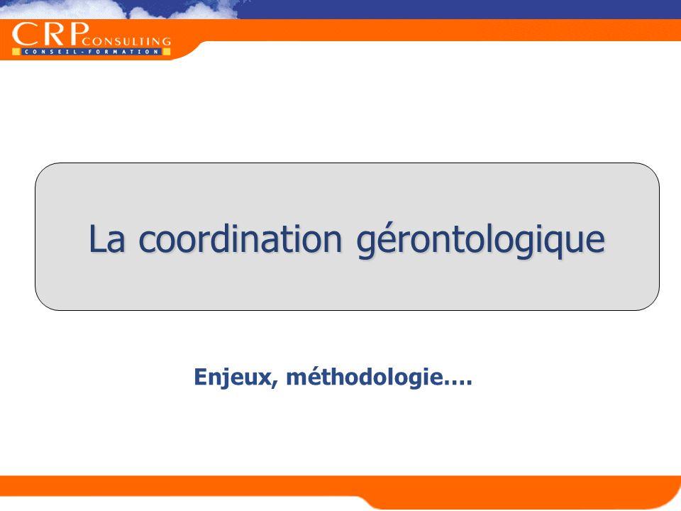 Enjeux, méthodologie…. La coordination gérontologique