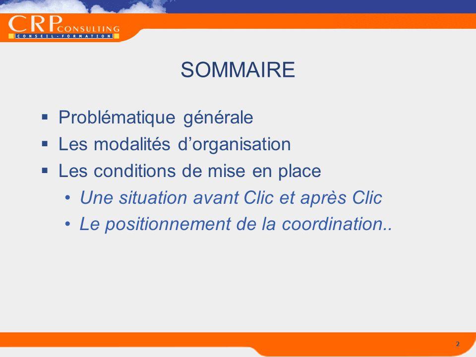 2 SOMMAIRE Problématique générale Les modalités dorganisation Les conditions de mise en place Une situation avant Clic et après Clic Le positionnement