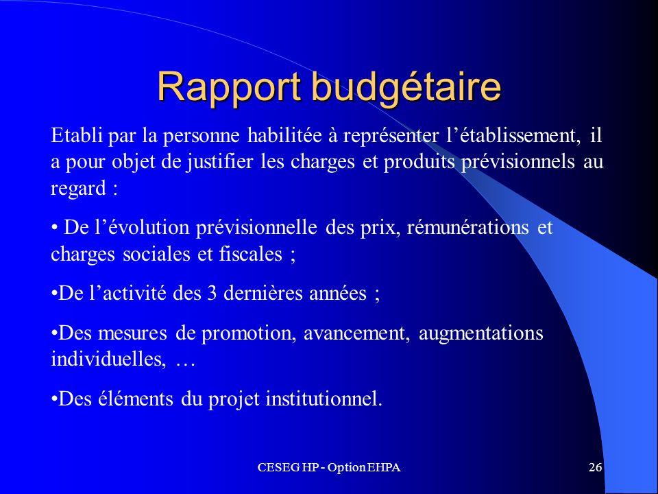 CESEG HP - Option EHPA26 Rapport budgétaire Etabli par la personne habilitée à représenter létablissement, il a pour objet de justifier les charges et