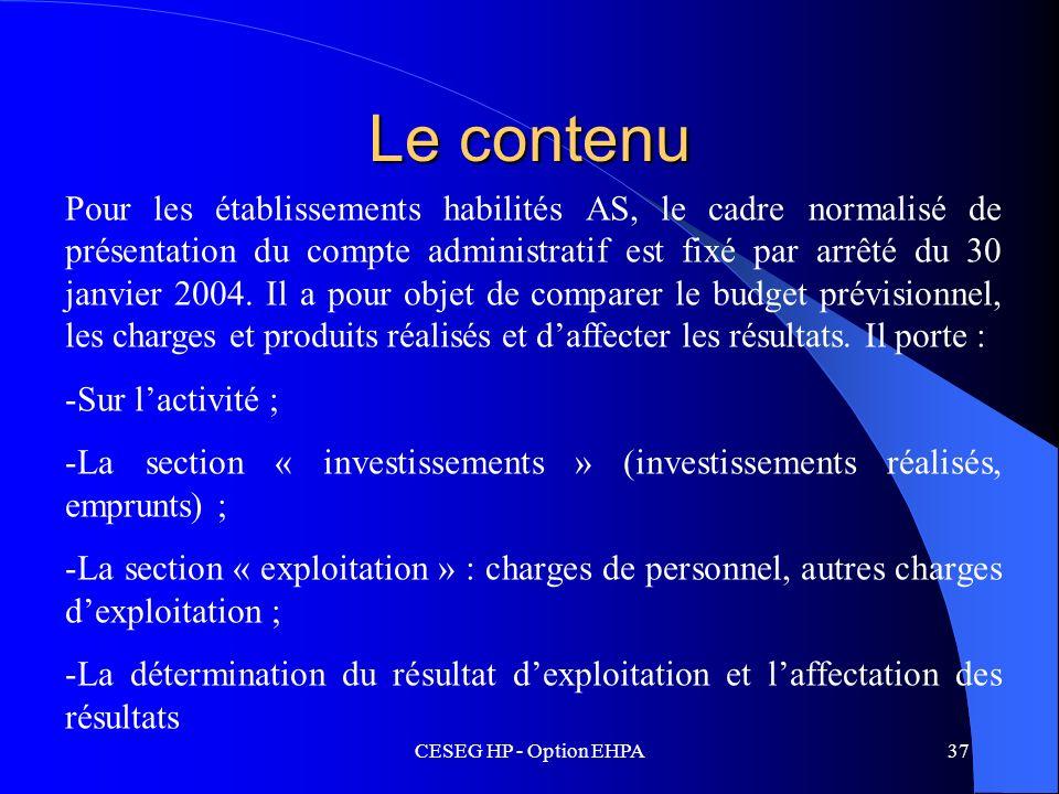 CESEG HP - Option EHPA37 Le contenu Pour les établissements habilités AS, le cadre normalisé de présentation du compte administratif est fixé par arrê