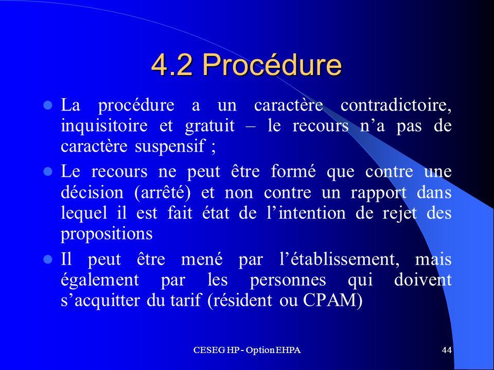 CESEG HP - Option EHPA44 4.2 Procédure La procédure a un caractère contradictoire, inquisitoire et gratuit – le recours na pas de caractère suspensif