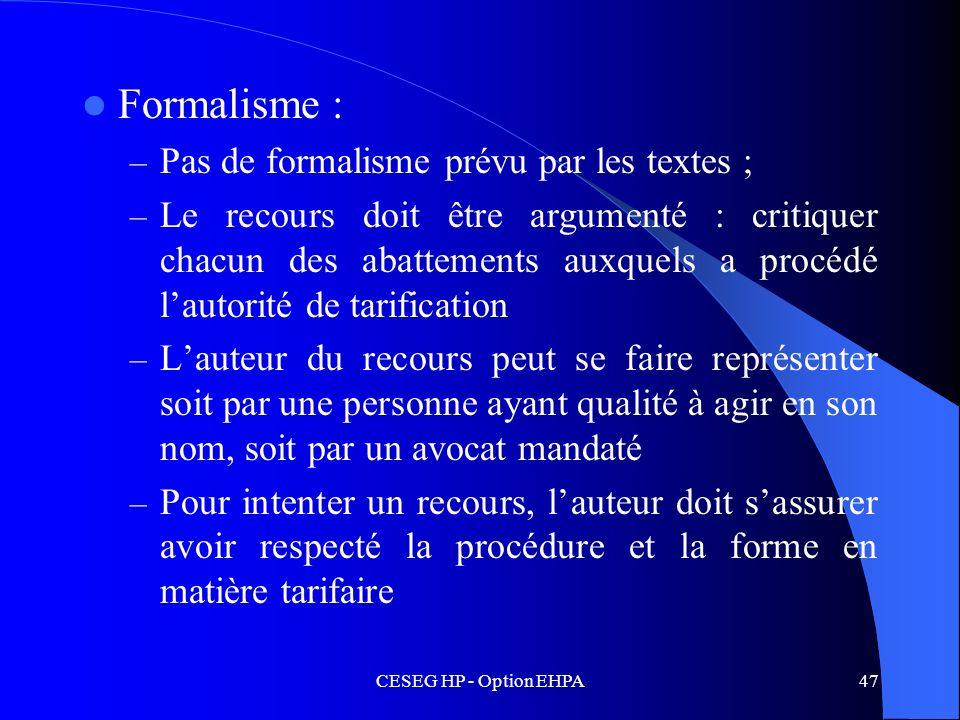 CESEG HP - Option EHPA47 Formalisme : – Pas de formalisme prévu par les textes ; – Le recours doit être argumenté : critiquer chacun des abattements a