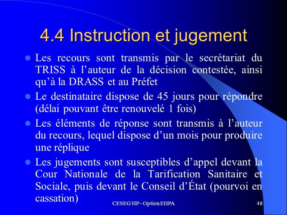 CESEG HP - Option EHPA48 4.4 Instruction et jugement Les recours sont transmis par le secrétariat du TRISS à lauteur de la décision contestée, ainsi q