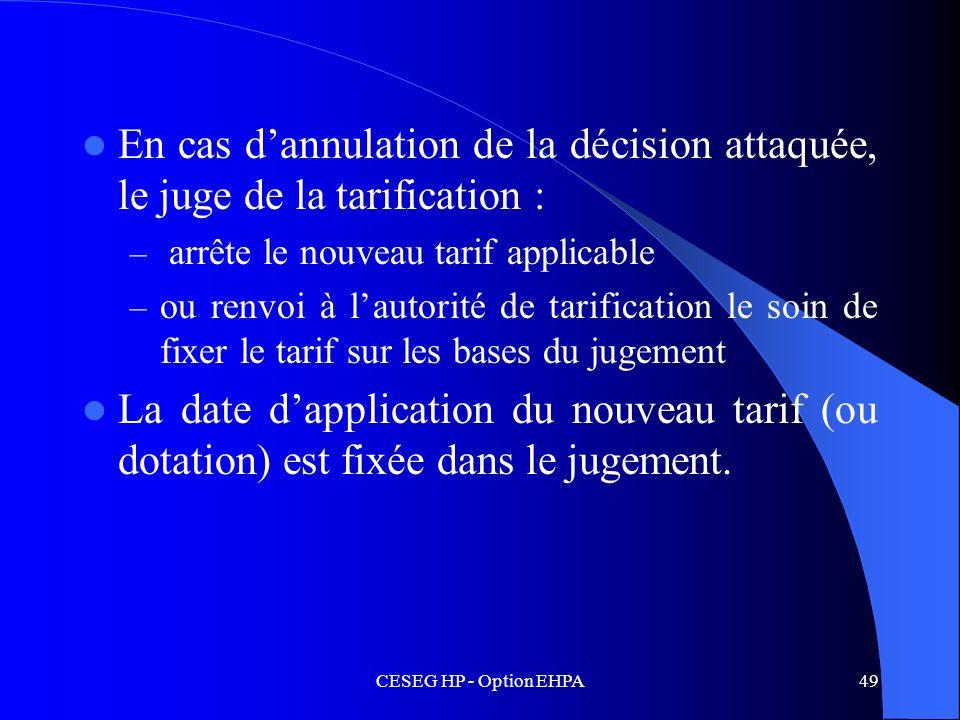 CESEG HP - Option EHPA49 En cas dannulation de la décision attaquée, le juge de la tarification : – arrête le nouveau tarif applicable – ou renvoi à l