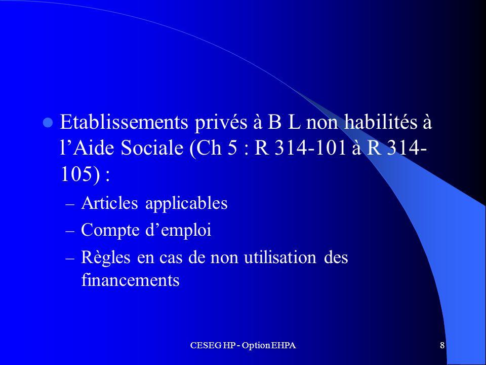 CESEG HP - Option EHPA8 Etablissements privés à B L non habilités à lAide Sociale (Ch 5 : R 314-101 à R 314- 105) : – Articles applicables – Compte de