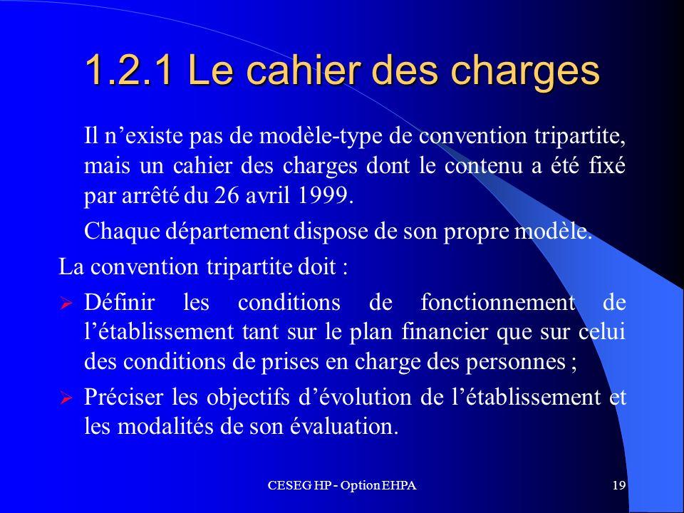 CESEG HP - Option EHPA19 1.2.1 Le cahier des charges Il nexiste pas de modèle-type de convention tripartite, mais un cahier des charges dont le conten
