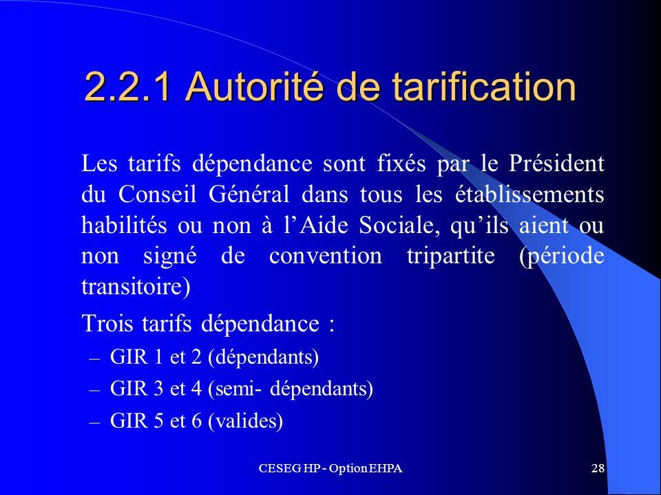 CESEG HP - Option EHPA28 2.2.1 Autorité de tarification Les tarifs dépendance sont fixés par le Président du Conseil Général dans tous les établisseme