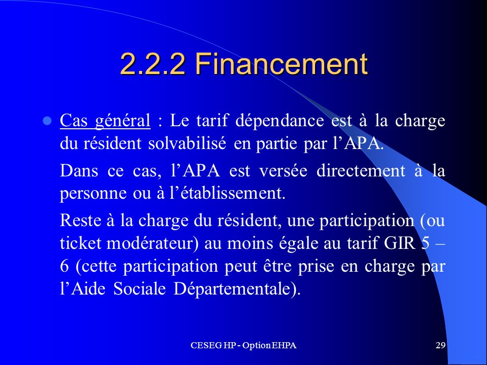 CESEG HP - Option EHPA29 2.2.2 Financement Cas général : Le tarif dépendance est à la charge du résident solvabilisé en partie par lAPA. Dans ce cas,