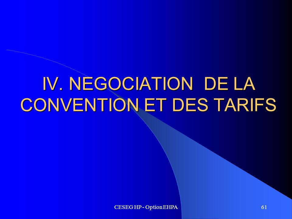 CESEG HP - Option EHPA61 IV. NEGOCIATION DE LA CONVENTION ET DES TARIFS