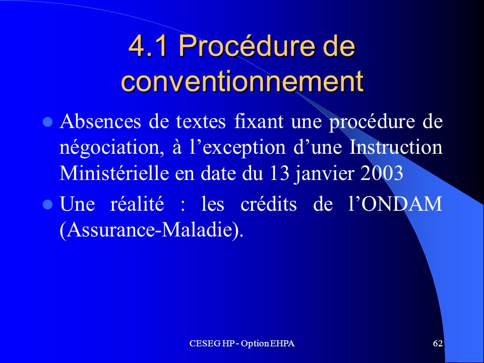 CESEG HP - Option EHPA62 4.1 Procédure de conventionnement Absences de textes fixant une procédure de négociation, à lexception dune Instruction Minis