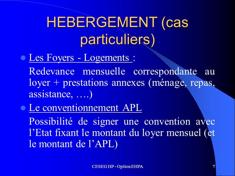 CESEG HP - Option EHPA7 HEBERGEMENT (cas particuliers) Les Foyers - Logements : Redevance mensuelle correspondante au loyer + prestations annexes (mén