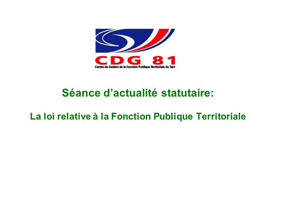 Séance dactualité statutaire: La loi relative à la Fonction Publique Territoriale