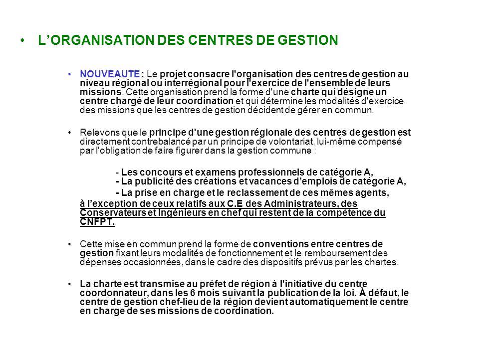 LORGANISATION DES CENTRES DE GESTION NOUVEAUTE : Le projet consacre l organisation des centres de gestion au niveau régional ou interrégional pour l exercice de l ensemble de leurs missions.