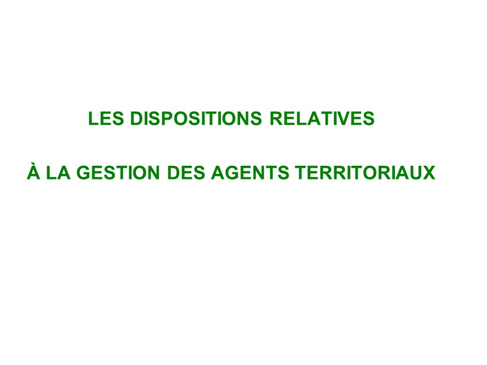 LES DISPOSITIONS RELATIVES À LA GESTION DES AGENTS TERRITORIAUX