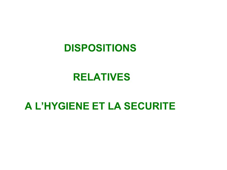 DISPOSITIONS RELATIVES A LHYGIENE ET LA SECURITE