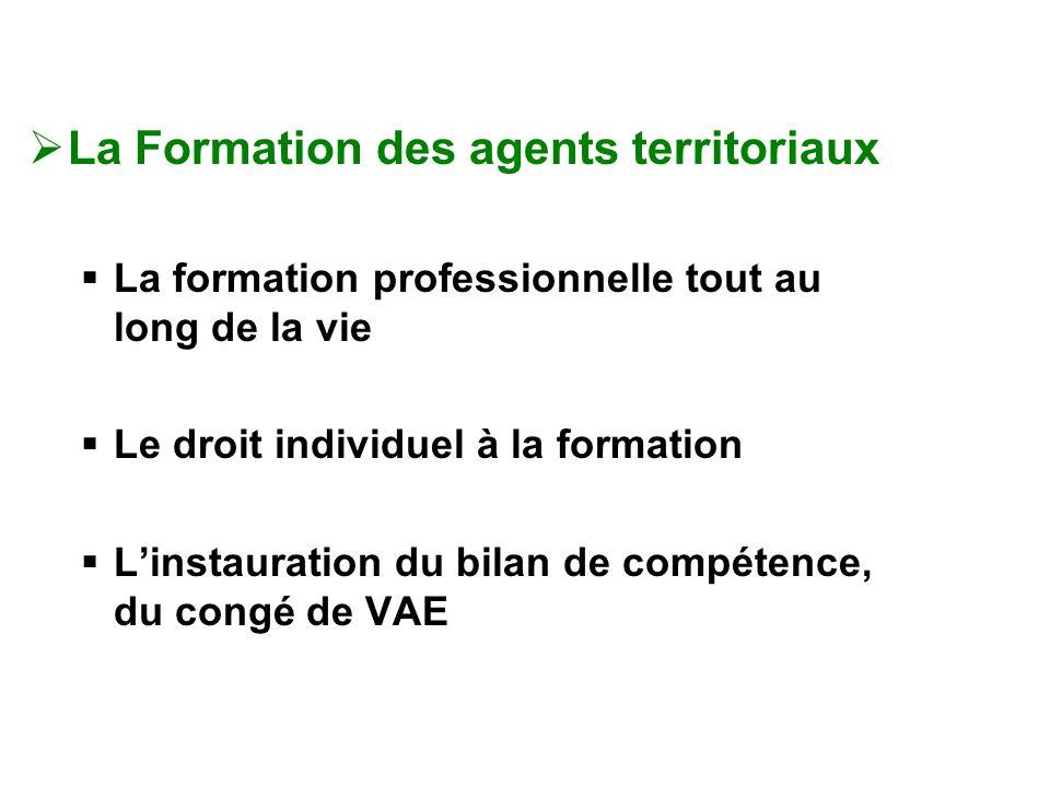 La Formation des agents territoriaux La formation professionnelle tout au long de la vie Le droit individuel à la formation Linstauration du bilan de compétence, du congé de VAE